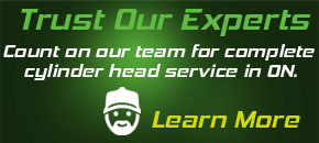 Count on our team for complete cylinder head service in ON.
